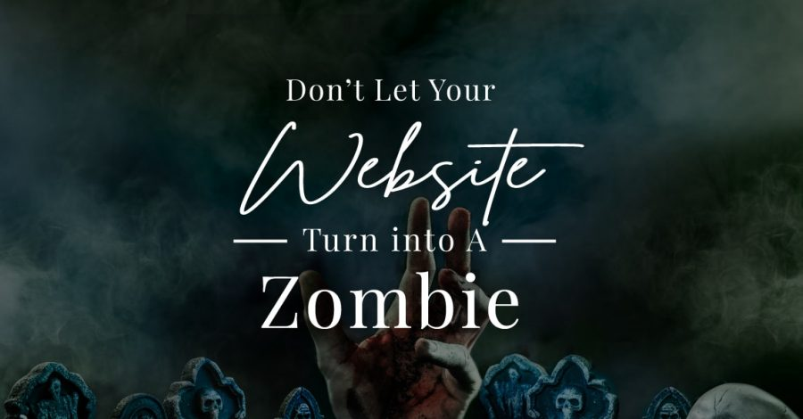 Don't Let Your Website Turn Into a Zombie!