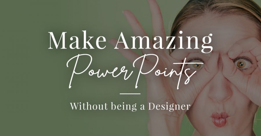 make amazing power points without being a designer