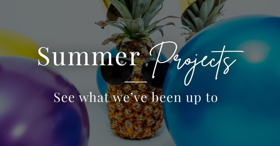 Summer Projects: What We've Been Up To
