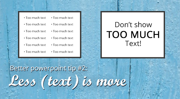 powerpoint tip 2: less text is more
