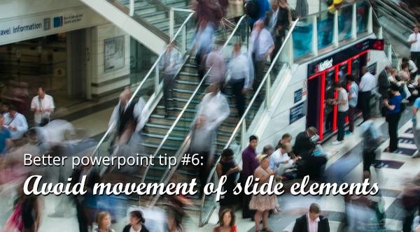 powerpoint tip 6: avoid movement of slide elements